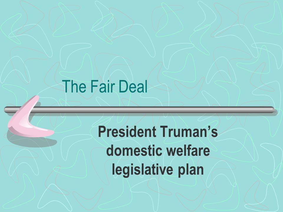 The Fair Deal President Truman's domestic welfare legislative plan