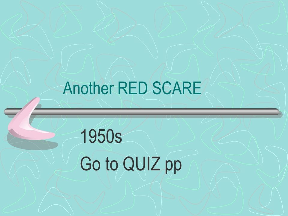 Another RED SCARE 1950s Go to QUIZ pp