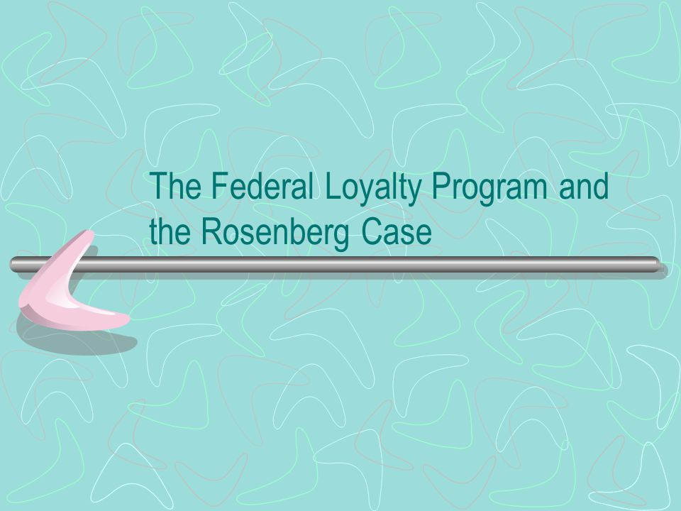 The Federal Loyalty Program and the Rosenberg Case