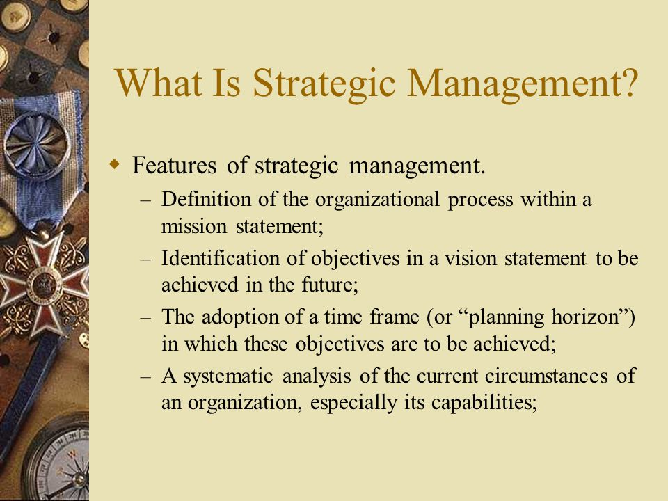 What Is Strategic Management. Features of strategic management (contd.).