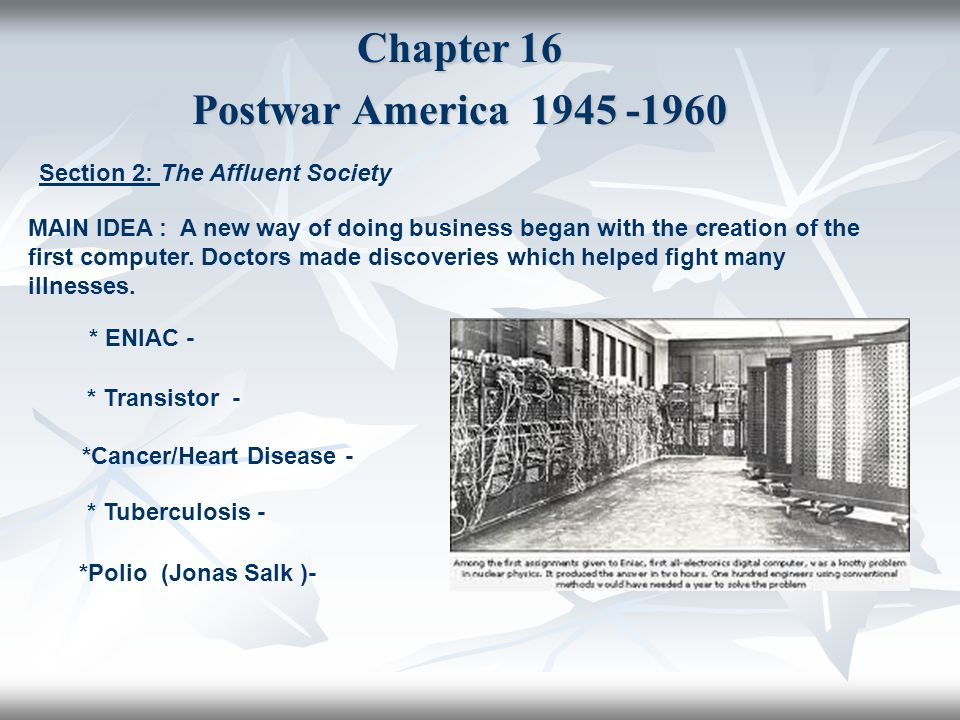 Chapter 16 Postwar America 1945 -1960 Section 2: The Affluent Society MAIN IDEA : A new way of doing business began with the creation of the first com