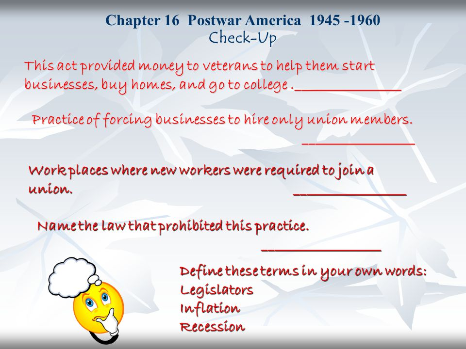 Chapter 16 Postwar America 1945 -1960 Check-Up This act provided money to veterans to help them start businesses, buy homes, and go to college._______