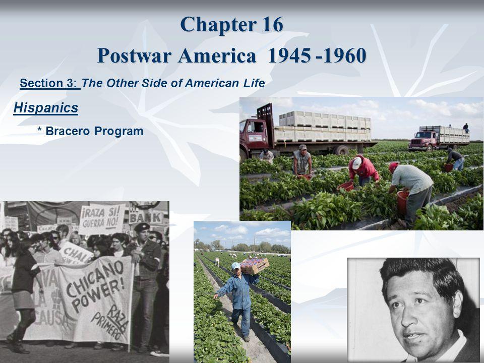 Chapter 16 Postwar America 1945 -1960 Section 3: The Other Side of American Life Hispanics * Bracero Program