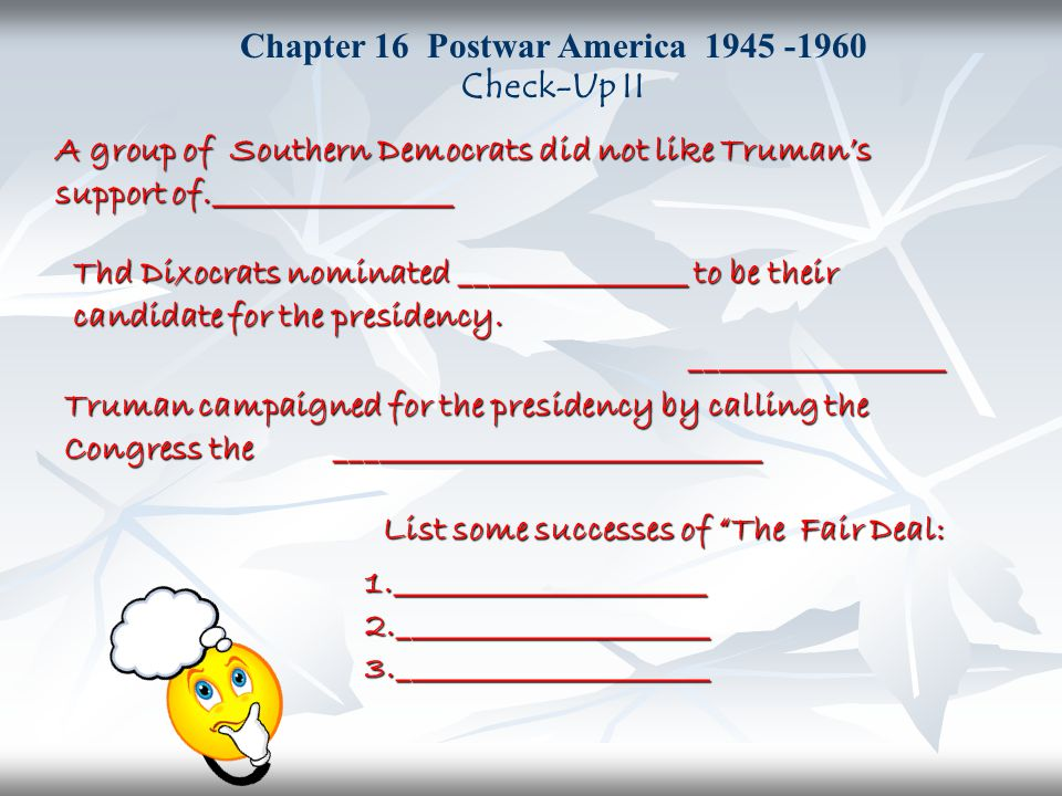 Chapter 16 Postwar America 1945 -1960 Check-Up II A group of Southern Democrats did not like Truman's support of._________________ Thd Dixocrats nomin