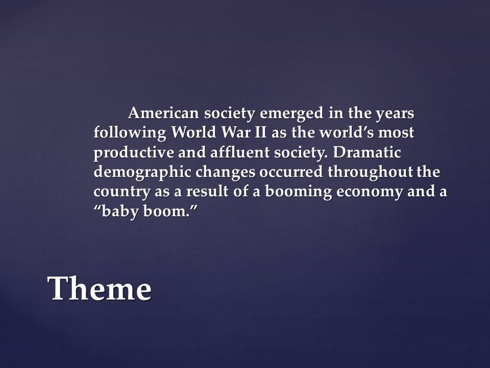 Theme American society emerged in the years following World War II as the world's most productive and affluent society.