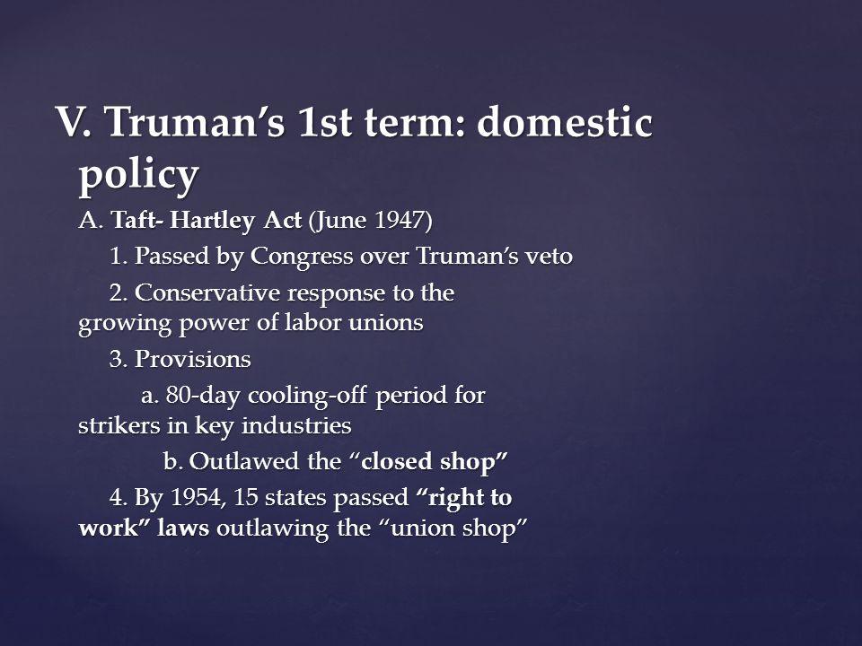 V. Truman's 1st term: domestic policy A. Taft- Hartley Act (June 1947) 1.