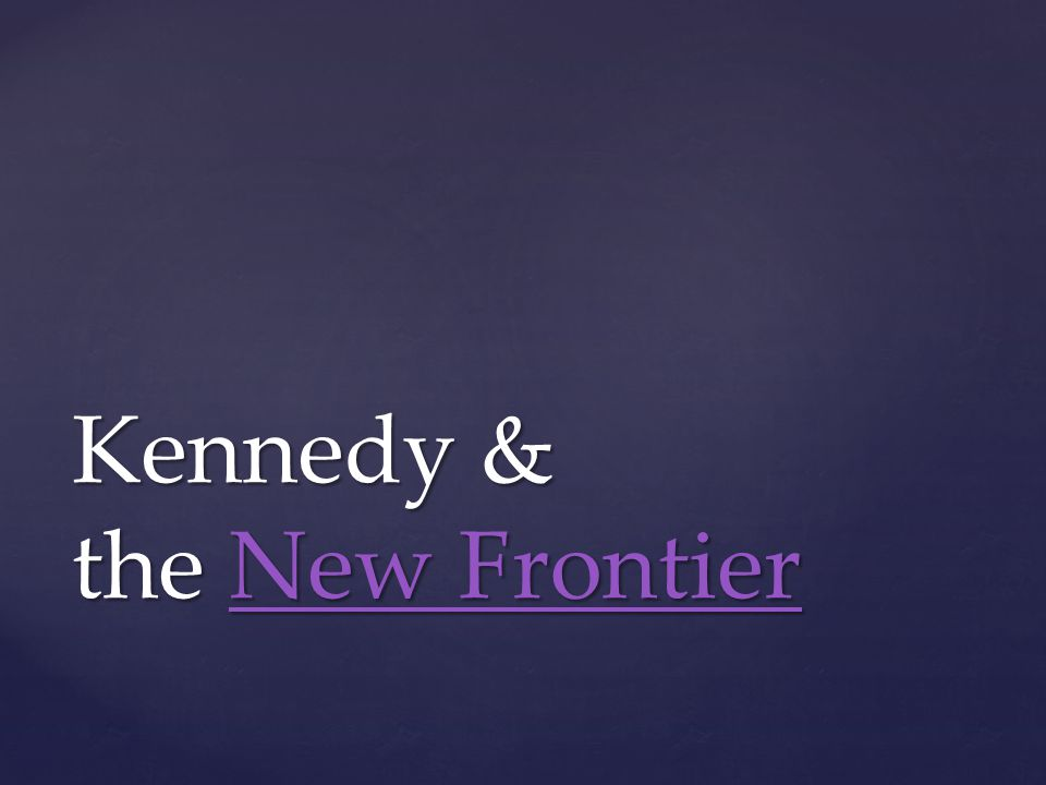Kennedy & the New Frontier New FrontierNew Frontier