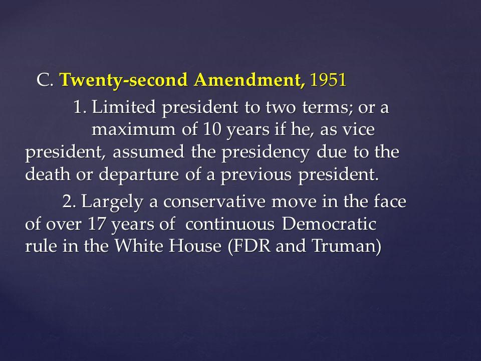 C. Twenty-second Amendment, 1951 C. Twenty-second Amendment, 1951 1.