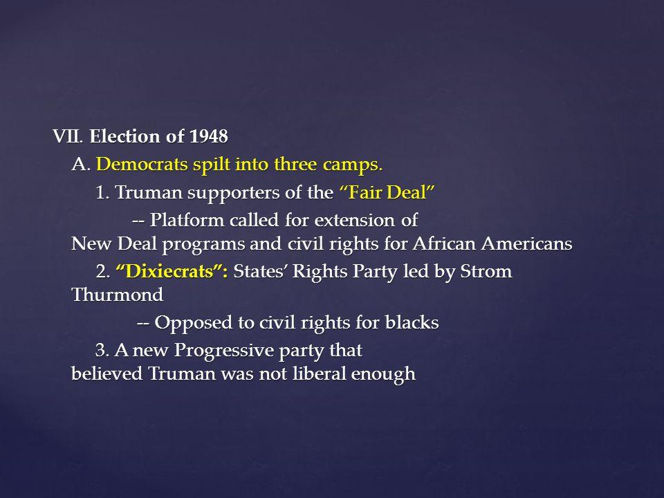 VII. Election of 1948 A. Democrats spilt into three camps.