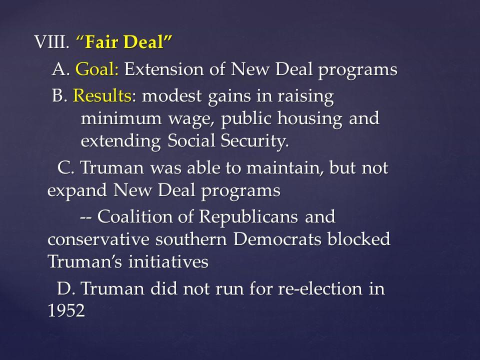 VIII. Fair Deal A. Goal: Extension of New Deal programs A.
