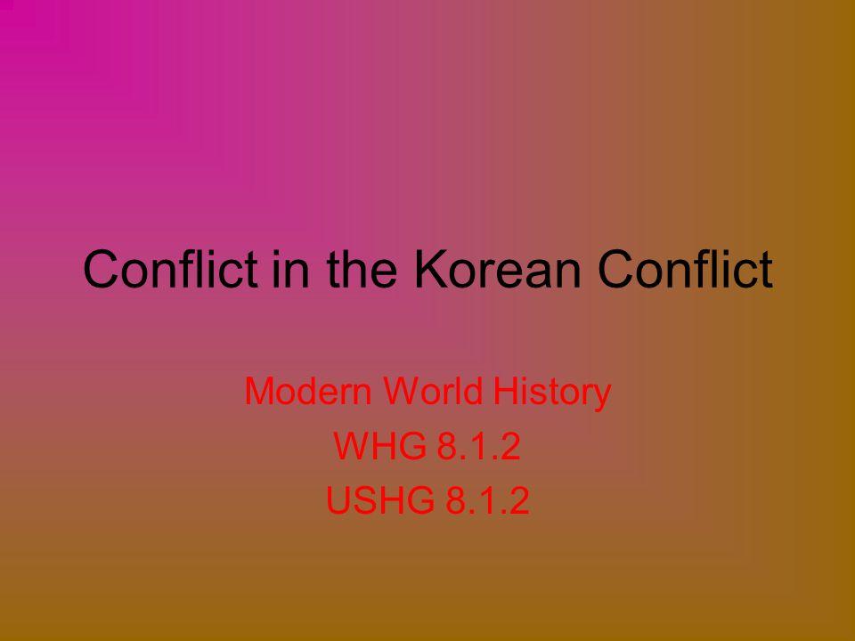 Conflict in the Korean Conflict Modern World History WHG 8.1.2 USHG 8.1.2