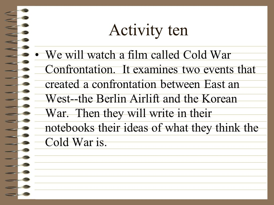 Activity nine Each group will get an assigned crisis: occupation of Iran by the soviet Union, Greek Civil War, Berlin Blockade, or the struggle betwee