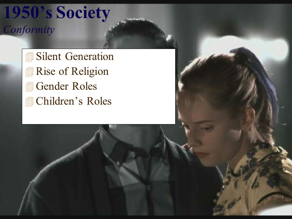 1950's Society Conformity 4 Silent Generation 4 Rise of Religion 4 Gender Roles 4 Children's Roles