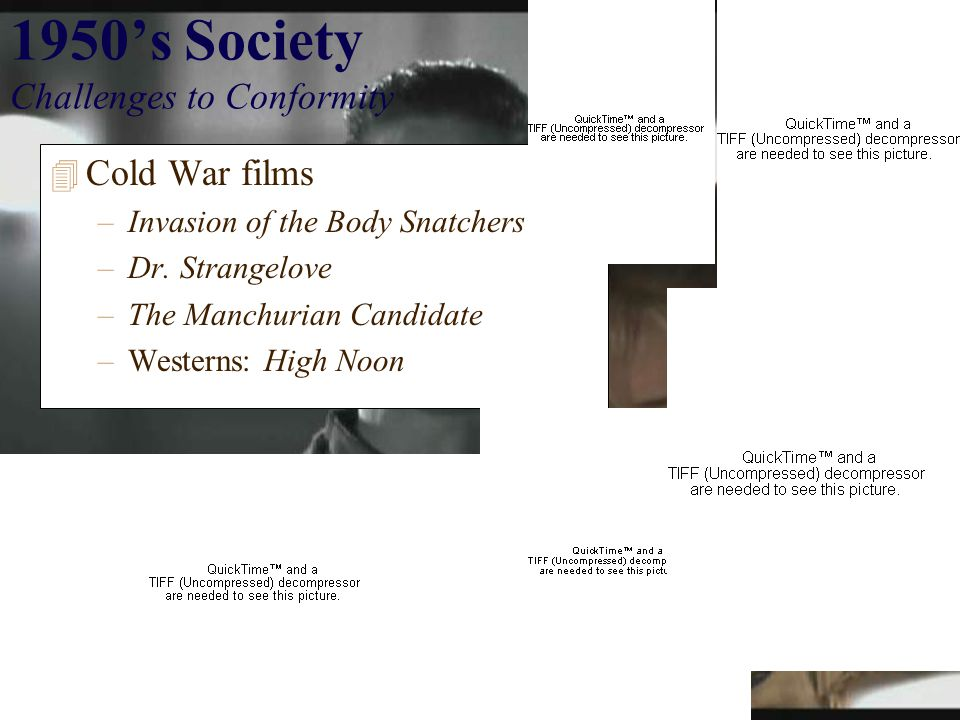 1950's Society Challenges to Conformity 4 Cold War films –Invasion of the Body Snatchers –Dr.