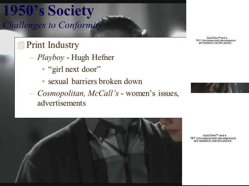 1950's Society Challenges to Conformity 4 Print Industry –Playboy - Hugh Hefner girl next door sexual barriers broken down –Cosmopolitan, McCall's - women's issues, advertisements
