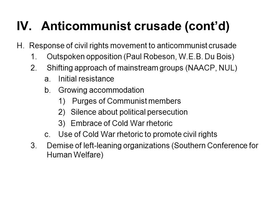 IV.Anticommunist crusade (cont'd) H.Response of civil rights movement to anticommunist crusade 1.Outspoken opposition (Paul Robeson, W.E.B. Du Bois) 2
