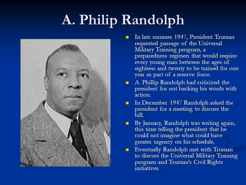 A. Philip Randolph In late summer 1947, President Truman requested passage of the Universal Military Training program, a preparedness regimen that wou