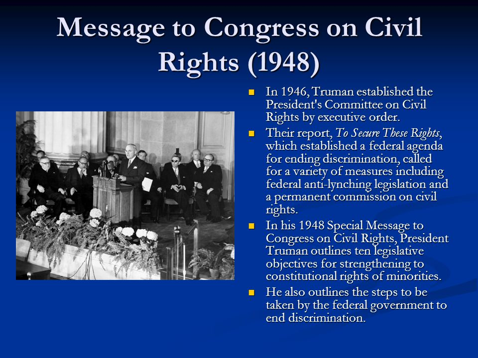 Message to Congress on Civil Rights (1948) In 1946, Truman established the President s Committee on Civil Rights by executive order.