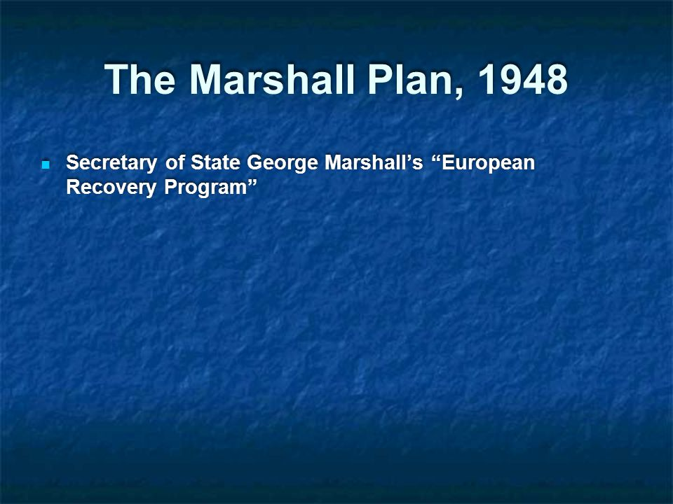 The Marshall Plan, 1948 Secretary of State George Marshall's European Recovery Program