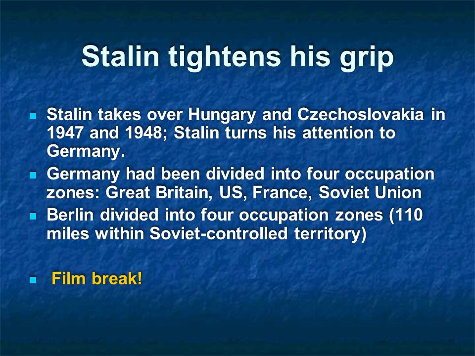 Stalin tightens his grip Stalin takes over Hungary and Czechoslovakia in 1947 and 1948; Stalin turns his attention to Germany.