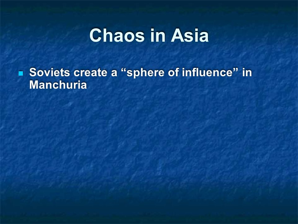 Chaos in Asia Soviets create a sphere of influence in Manchuria