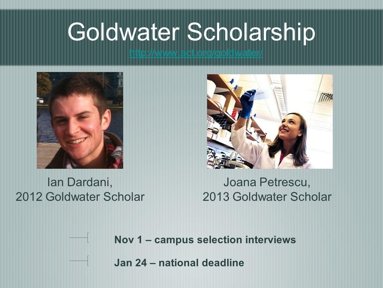 Goldwater Scholarship http://www.act.org/goldwater/ http://www.act.org/goldwater/ Nov 1 – campus selection interviews Jan 24 – national deadline Ian D