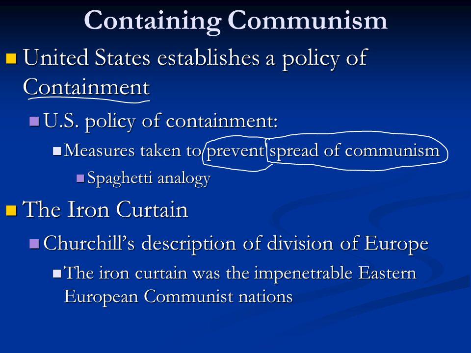 Containing Communism United States establishes a policy of Containment United States establishes a policy of Containment U.S. policy of containment: U