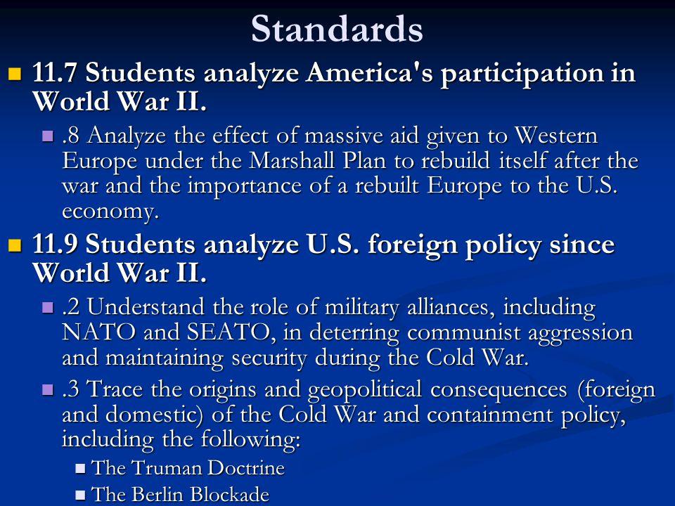 Standards 11.7 Students analyze America's participation in World War II. 11.7 Students analyze America's participation in World War II..8 Analyze the