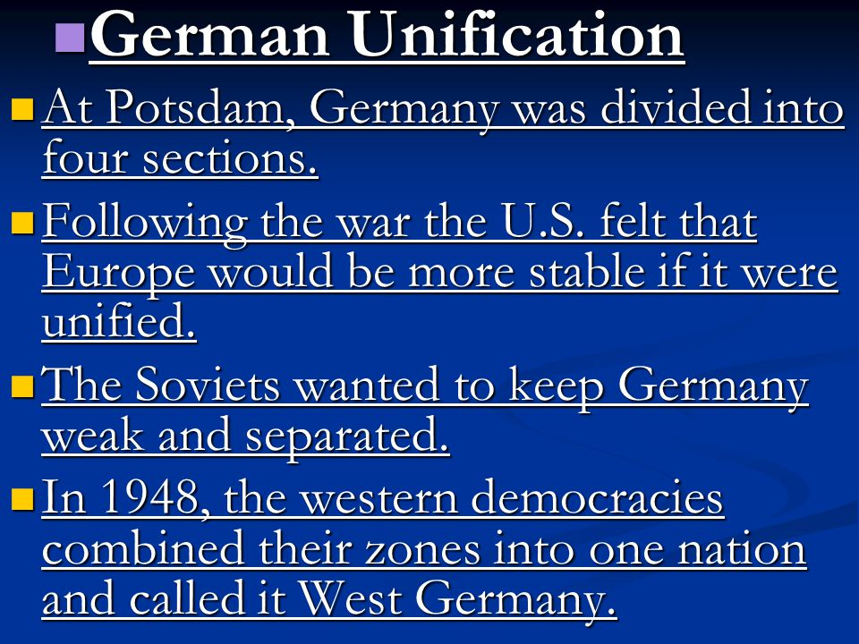 German Unification German Unification At Potsdam, Germany was divided into four sections. At Potsdam, Germany was divided into four sections. Followin