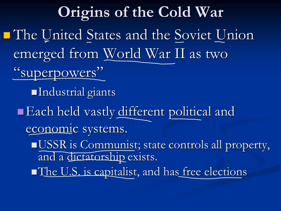 """Origins of the Cold War The United States and the Soviet Union emerged from World War II as two """"superpowers"""" The United States and the Soviet Union e"""