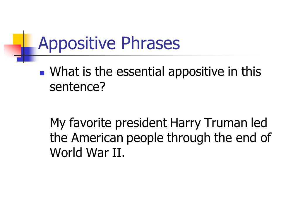 Appositive Phrases An essential appositive provides information that is necessary to the meaning of the sentence No comma is used to separate it from the rest of the sentence.