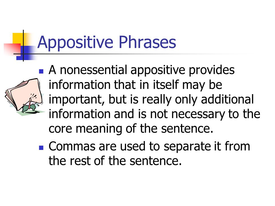 Appositive Phrases The other type of appositive is the nonessential appositive.