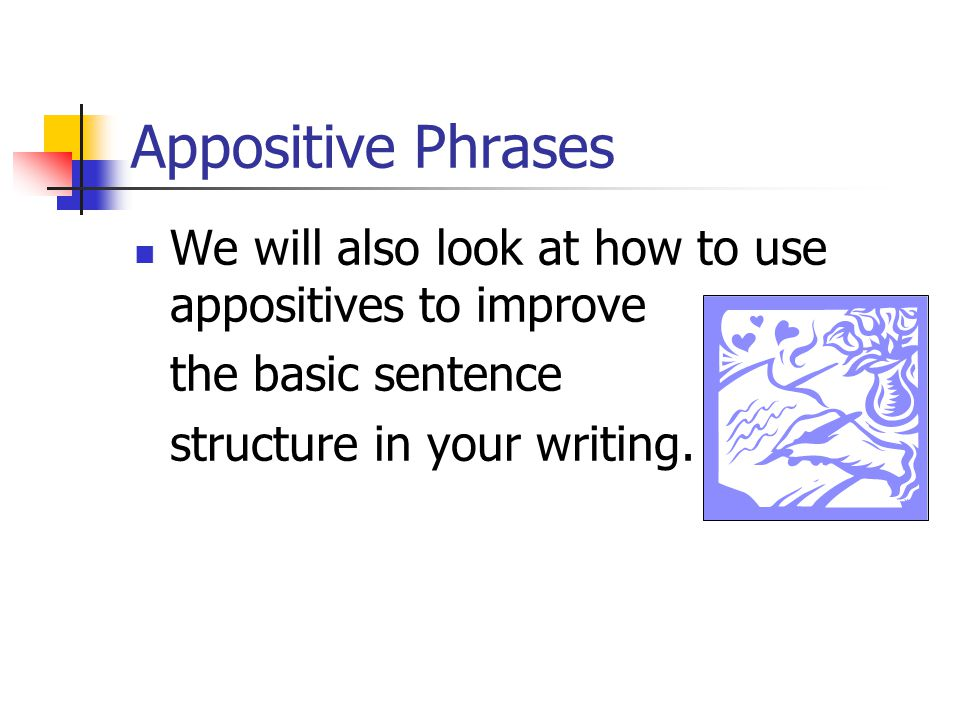 Appositive Phrases In class, we will be practicing identifying appositives, determining whether they are essential or nonessential, and punctuating th