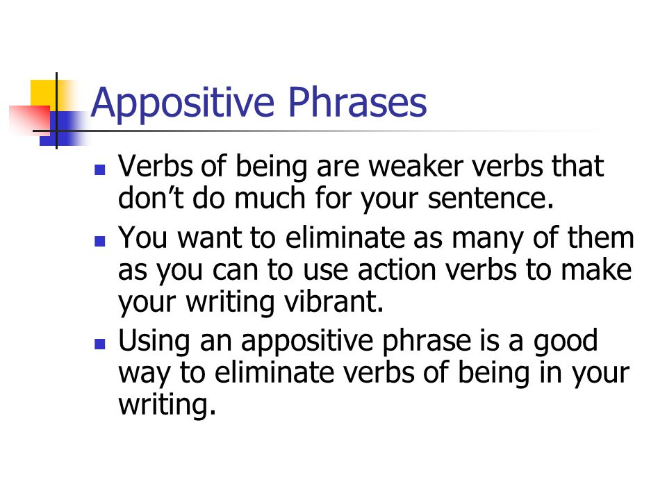 Appositive Phrases We will also look at how to use appositives to improve the basic sentence structure in your writing.
