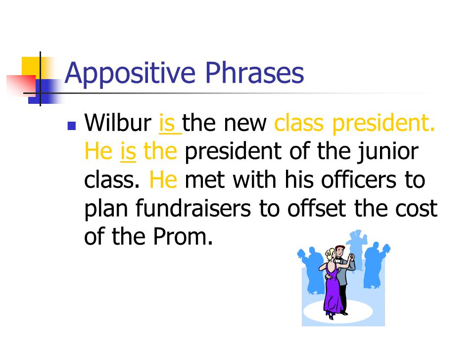 Appositive Phrases In that group of sentences, we have three verbs, two of which are verbs of being. They are not dynamic enough to make the sentence