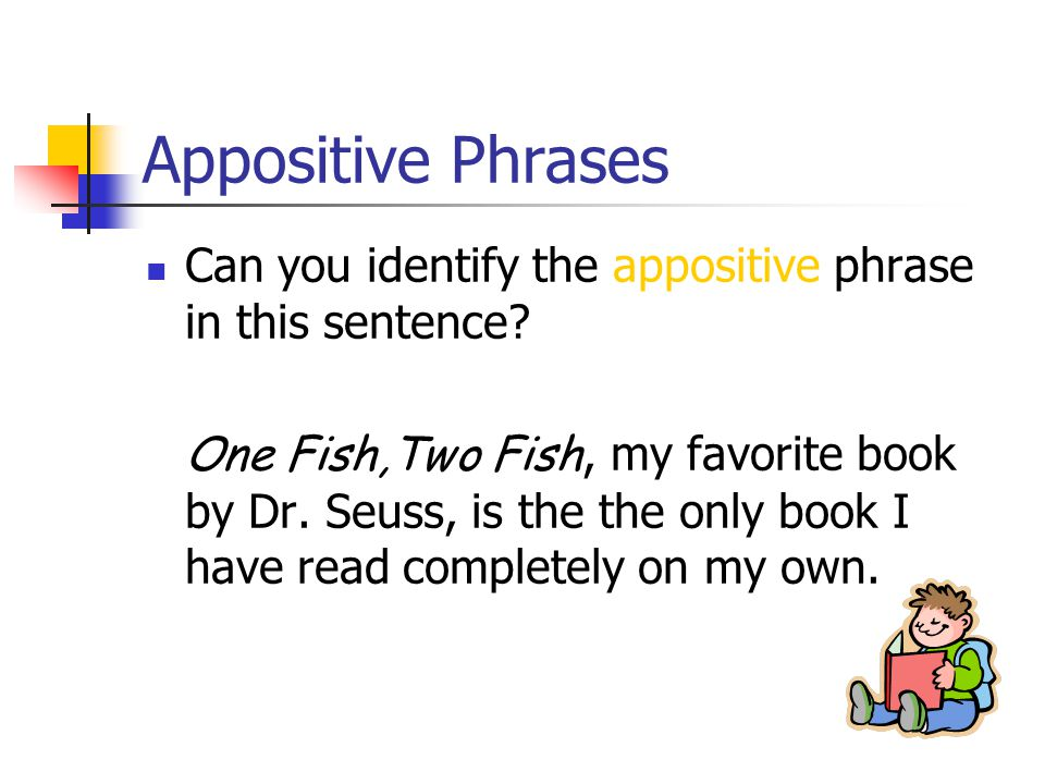 "Appositive Phrases An appositive normally sits next to the noun it renames; in other words, it is ""positioned next to"" that noun, which is why it is s"