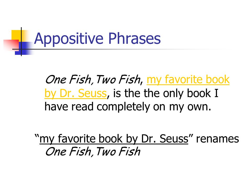Appositive Phrases One Fish,Two Fish, my favorite book by Dr.
