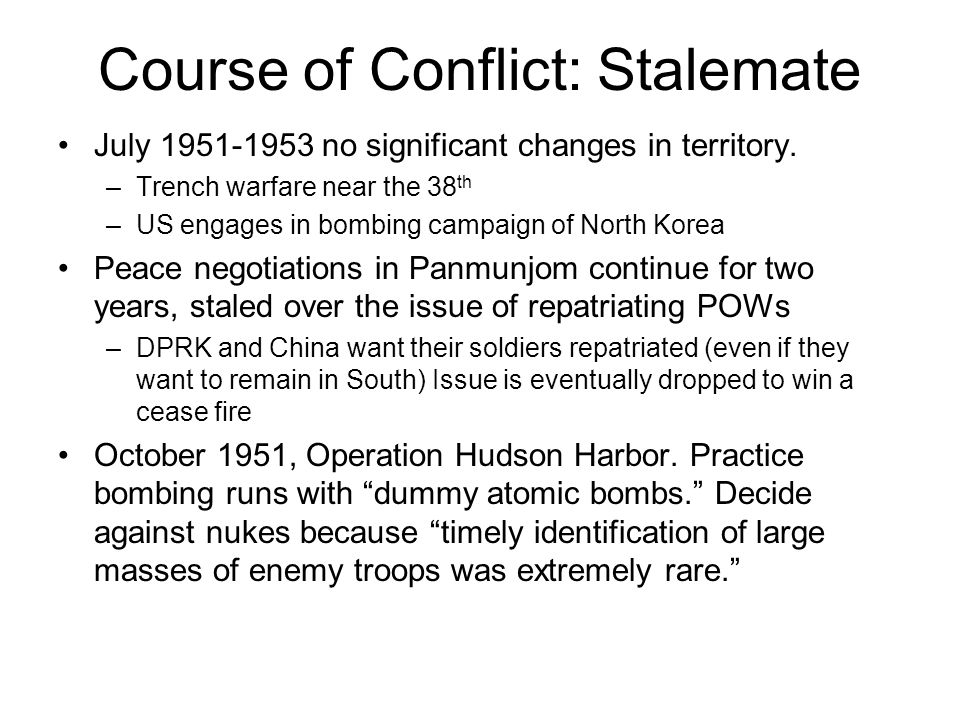 Course of Conflict: Stalemate July 1951-1953 no significant changes in territory. –Trench warfare near the 38 th –US engages in bombing campaign of No