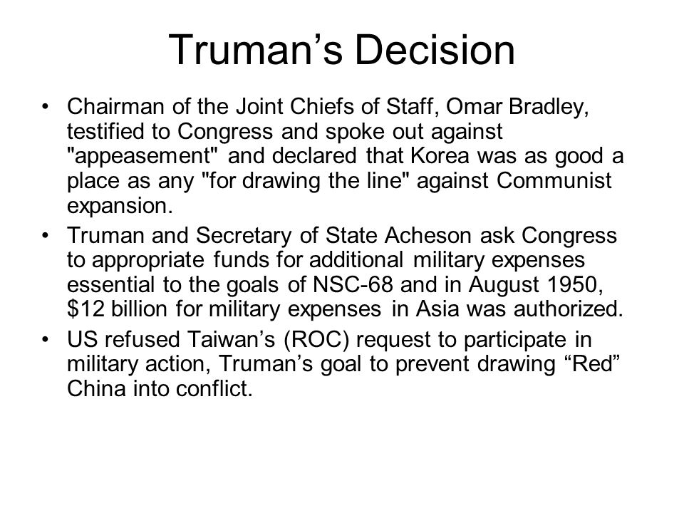 Truman's Decision Chairman of the Joint Chiefs of Staff, Omar Bradley, testified to Congress and spoke out against