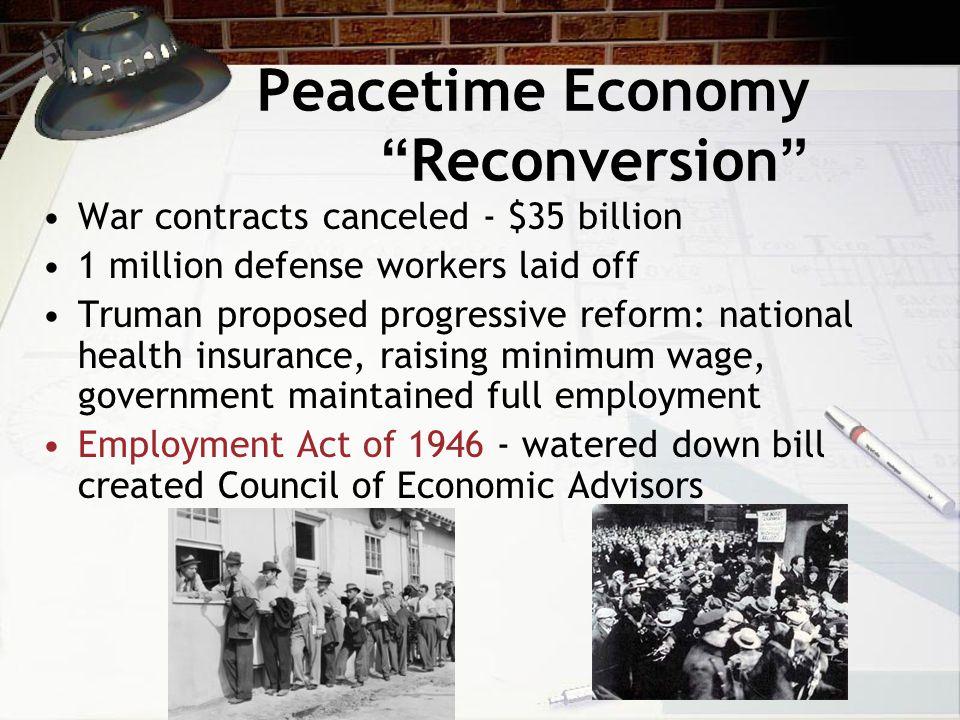 "Peacetime Economy ""Reconversion"" War contracts canceled - $35 billion 1 million defense workers laid off Truman proposed progressive reform: national"