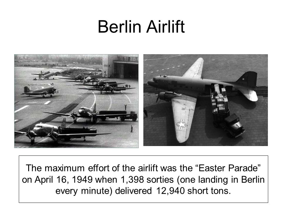 """The maximum effort of the airlift was the """"Easter Parade"""" on April 16, 1949 when 1,398 sorties (one landing in Berlin every minute) delivered 12,940 s"""