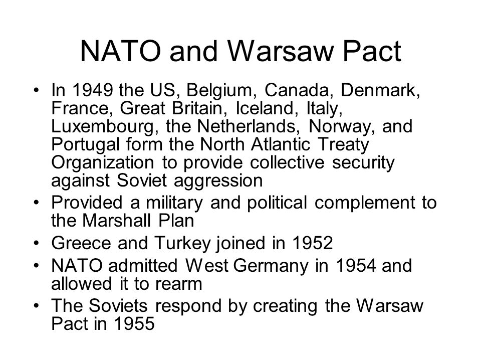 NATO and Warsaw Pact In 1949 the US, Belgium, Canada, Denmark, France, Great Britain, Iceland, Italy, Luxembourg, the Netherlands, Norway, and Portuga