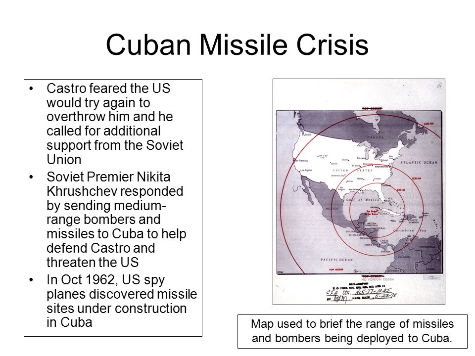 Cuban Missile Crisis Castro feared the US would try again to overthrow him and he called for additional support from the Soviet Union Soviet Premier N