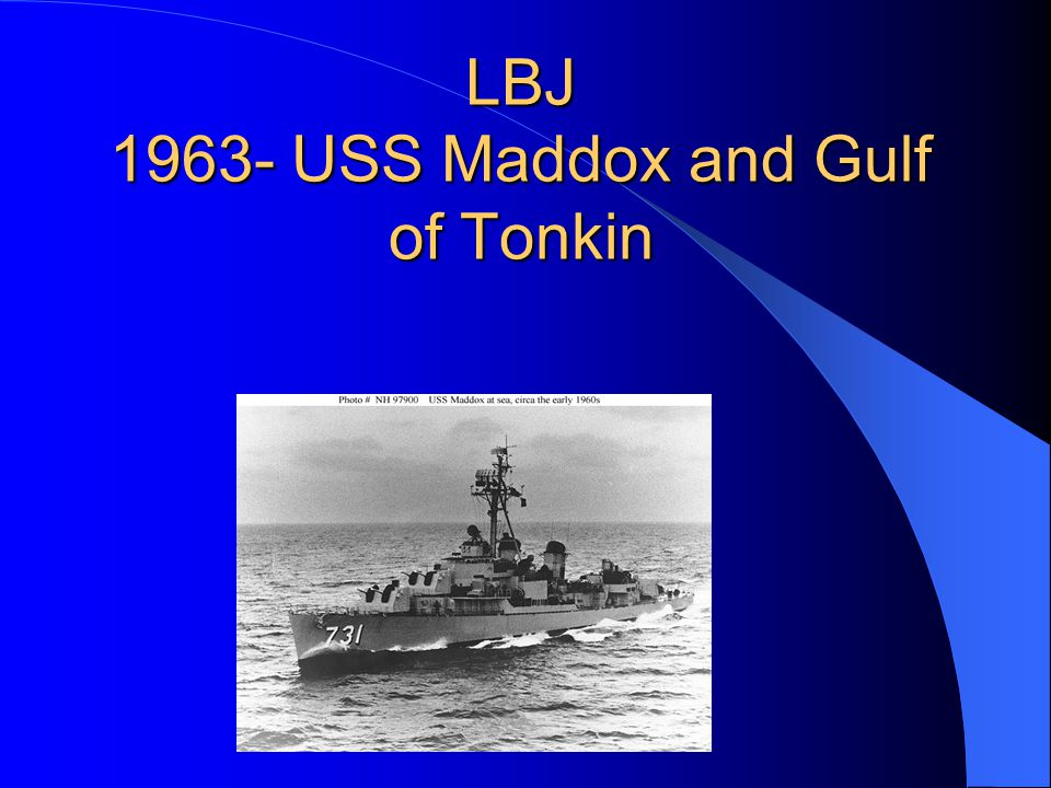 LBJ 1963- USS Maddox and Gulf of Tonkin