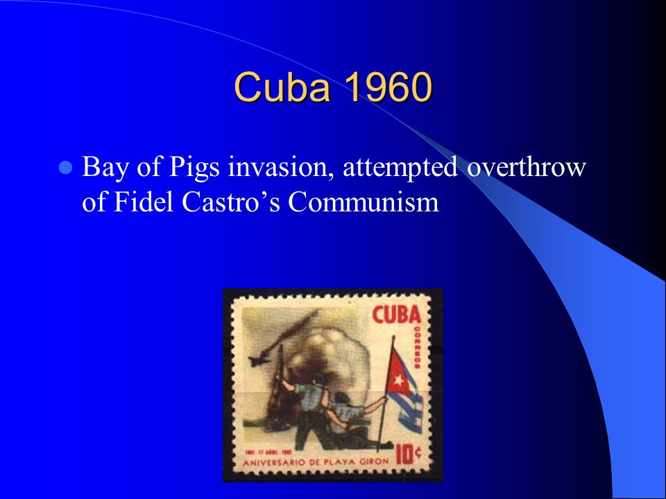 Cuba 1960 Bay of Pigs invasion, attempted overthrow of Fidel Castro's Communism
