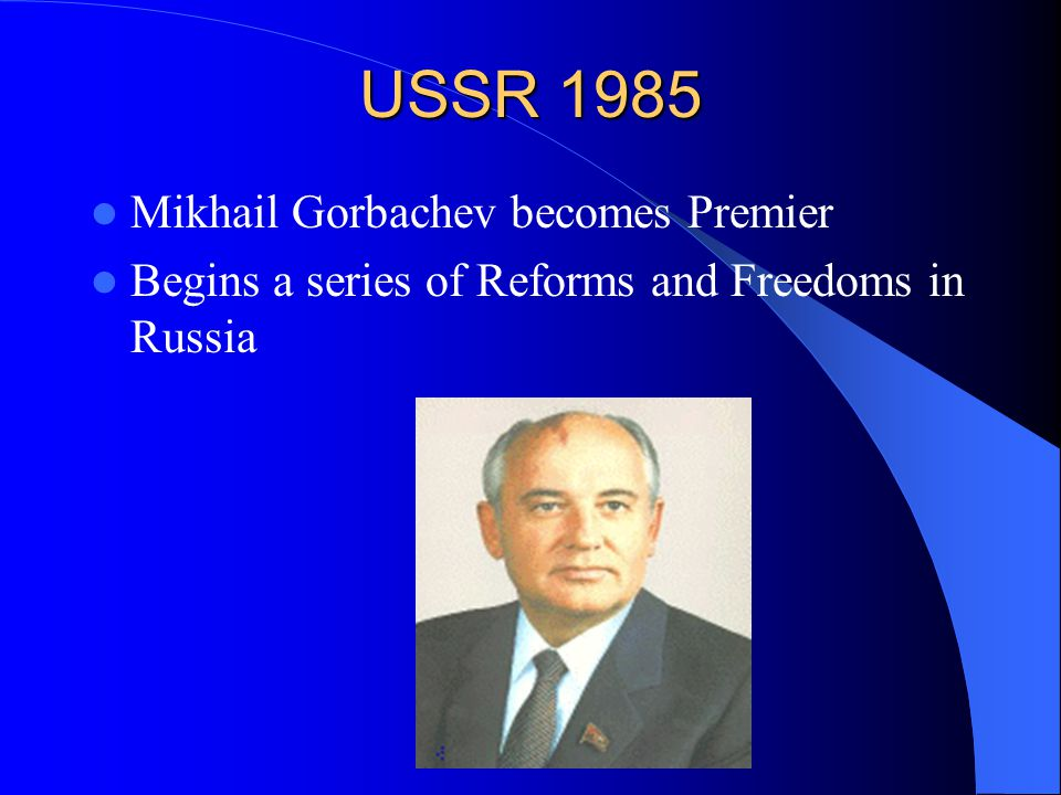USSR 1985 Mikhail Gorbachev becomes Premier Begins a series of Reforms and Freedoms in Russia