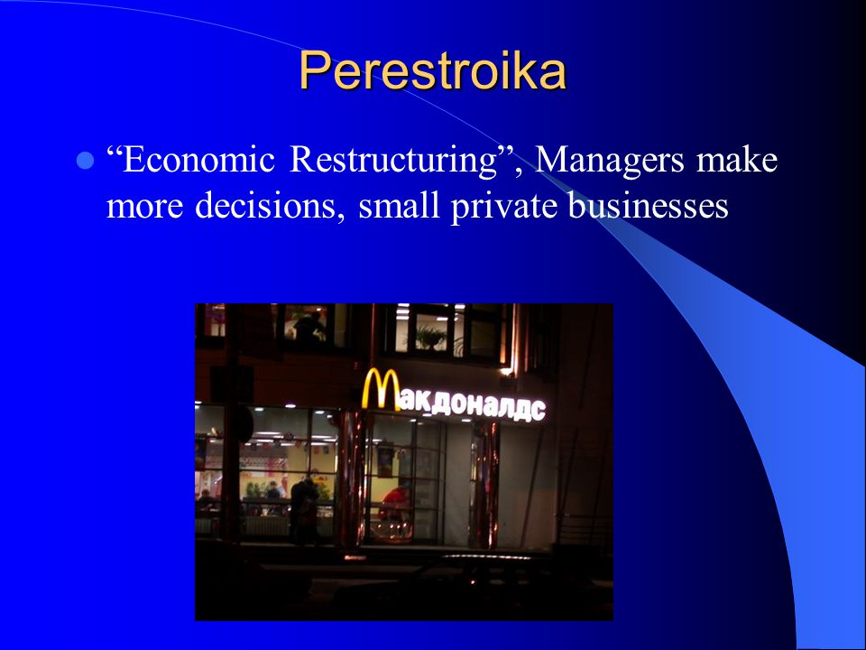 Perestroika Economic Restructuring , Managers make more decisions, small private businesses