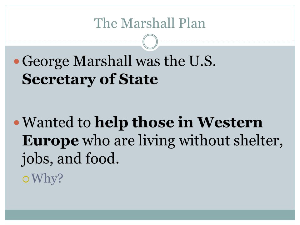 The Marshall Plan George Marshall was the U.S.