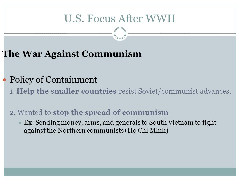 U.S. Focus After WWII The War Against Communism Policy of Containment 1.