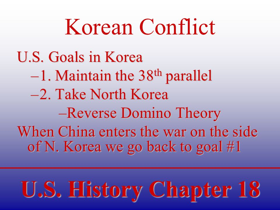 U.S. History Chapter 18 Korean Conflict U.S. Goals in Korea –1.